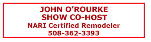 "John O'Rourke image of text that reads ""John O'Rourke, Show Host, NARI Certified Remodeler 508-362-3393"""